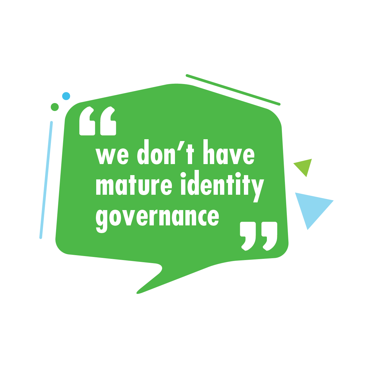 """We don't have mature identity governance."""
